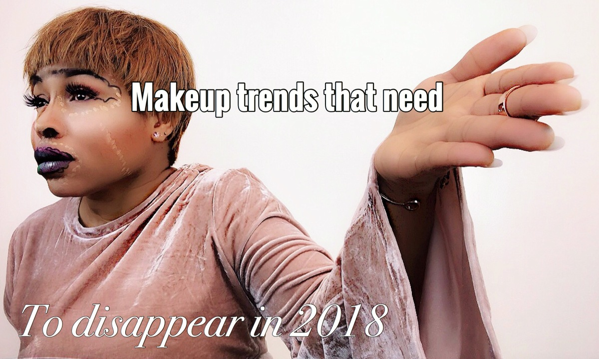 MAKEUP TRENDS THAT NEED TO DISAPPEAR IN 2018/ MAKEUP CORRECTION IN 2019